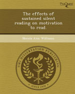 The Effects of Sustained Silent Reading on Motivation to Read. - Nocola Ann Williams