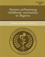 Factors Influencing Childhood Vaccination in Nigeria. : The Occurrence, Efficacy, and Predictors of Parent... - Pauline Ann Marie Harvey