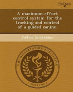 A Maximum Effort Control System for the Tracking and Control of a Guided Canine. - Jeffrey David Miller
