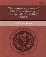 The Cranberry Scare of 1959 : The Beginning of the End of the Delaney Clause. - Mark Ryan Janzen