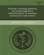 Exercise Training Patterns and Anthropometric Characteristics of Amateur Motorcycle Road Racers. - Alfred Earl Jr Simpson