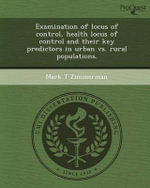 Examination of Locus of Control, Health Locus of Control and Their Key Predictors in Urban vs. Rural Populations. : Second Edition - Mark T Zimmerman