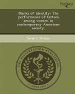 Marks of Identity : The Performance of Tattoos Among Women in Contemporary American Society. - Sarah E Wilson