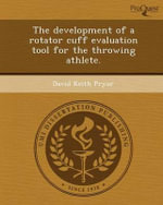 The Development of a Rotator Cuff Evaluation Tool for the Throwing Athlete. - David Keith Pryor
