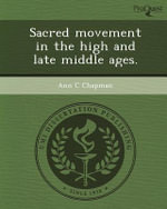 Sacred Movement in the High and Late Middle Ages. : The History, Romance and Adventure of Old Roses - Ann C Chapman