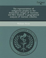 The Representation of Indigenous Peoples in the Destination Images of Australia and New Zealand : A Geographical Analysis of Tourism Websites. - William Price