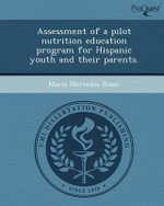 Assessment of a Pilot Nutrition Education Program for Hispanic Youth and Their Parents. - Maria Mercedes Rossi