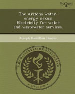 The Arizona Water-Energy Nexus : Electricity for Water and Wastewater Services. - Joseph Hamilton Hoover