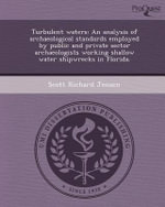 Turbulent Waters : An Analysis of Archaeological Standards Employed by Public and Private Sector Archaeologists Working Shallow Water Shipwrecks in Florida. - Scott Richard Jensen