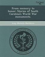 From Memory to Honor : Stories of South Carolina's World War Monuments. - Amy Michelle Matthews