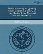 Remote Sensing of Grazing Halos : Examining Policy in the Florida Keys National Marine Sanctuary. - Jeffrey J Dunn