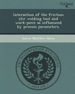 Interaction of the Friction Stir Welding Tool and Work-Piece as Influenced by Process Parameters. - Aaron Matthew Davis