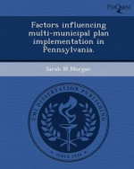 Factors Influencing Multi-Municipal Plan Implementation in Pennsylvania. - Sarah M Morgan