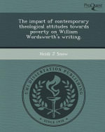 The Impact of Contemporary Theological Attitudes Towards Poverty on William Wordsworth's Writing. - Heidi J Snow