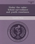 Under the Radar : School Surveillance and Youth Resistance. - Jennifer Weiss