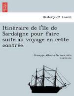 Itine Raire de L'i Le de Sardaigne Pour Faire Suite Au Voyage En Cette Contre E. - Giuseppe Alberto Ferrero Della Marmora