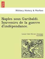 Naples Sous Garibaldi. Souvenirs de La Guerre D'Inde Pendance. - Louise Colet Re Voil