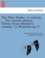 The Plain-Dealer. a Comedy ... the Second Edition. [Taken from Molie Re's Comedy 'le Misanthrope.'] - William Wycherley