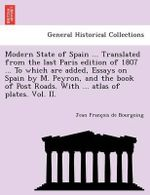 Modern State of Spain ... Translated from the Last Paris Edition of 1807 ... to Which Are Added, Essays on Spain by M. Peyron, and the Book of Post Roads. with ... Atlas of Plates. Vol. II. - Jean Franc Bourgoing