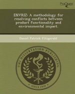 Envriz : A Methodology for Resolving Conflicts Between Product Functionality and Environmental Impact. - Daniel Patrick Fitzgerald