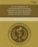 An Investigation of Transformative Learning Experiences During Associate Degree Nursing Education Using Narrative Methods. - Tamara M Kear