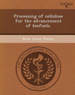 Processing of Cellulose for the Advancement of Biofuels. - Brian James Watson