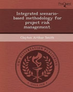 Integrated Scenario-Based Methodology for Project Risk Management. - Clayton Arthur Smith