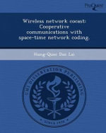Wireless Network Cocast : Cooperative Communications with Space-Time Network Coding. - Hung-Quoc Duc Lai