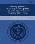 Seeking Personal Meaning in New Places : The Lived Experience of Religious Conversion. - Mark Brimhall-Vargas