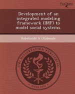 Development of an Integrated Modeling Framework (IMF) to Model Social Systems. - Babatunde A Olubando