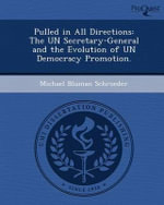 Pulled in All Directions : The Un Secretary-General and the Evolution of Un Democracy Promotion. - Michael Bluman Schroeder