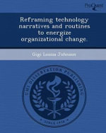 Reframing Technology Narratives and Routines to Energize Organizational Change. - Gigi Louisa Johnson