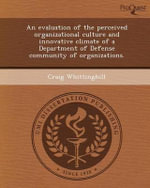 An Evaluation of the Perceived Organizational Culture and Innovative Climate of a Department of Defense Community of Organizations. - Craig Whittinghill