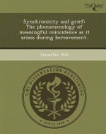 Synchronicity and Grief : The Phenomenology of Meaningful Coincidence as It Arises During Bereavement. - Jennifer Hill