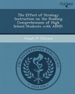 The Effect of Strategy Instruction on the Reading Comprehension of High School Students with ADHD. - Joseph W Johnson