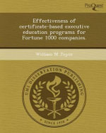 Effectiveness of Certificate-Based Executive Education Programs for Fortune 1000 Companies. - William M Joyce