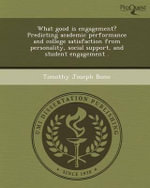 What Good Is Engagement? Predicting Academic Performance and College Satisfaction from Personality, Social Support, and Student Engagement . - Timothy Joseph Bono