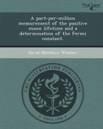 A Part-Per-Million Measurement of the Positive Muon Lifetime and a Determination of the Fermi Constant. - David Matthew Webber