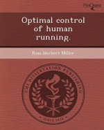 Optimal Control of Human Running. - Ross Herbert Miller