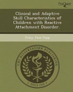 Clinical and Adaptive Skill Characteristics of Children with Reactive Attachment Disorder. - Tracy Jane Copp