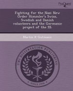 Fighting for the Nazi New Order Himmler's Swiss, Swedish and Danish Volunteers and the Germanic Project of the SS. - Martin R Gutmann