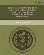 Leadership Experiences of an American Indian Education Leader Serving Indian Students in an Indian Community. : Know God & Do the Will of God Concerning Your Life... - Wayne Johnson