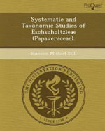 Systematic and Taxonomic Studies of Eschscholtzieae (Papaveraceae). - Shannon Michael Still