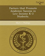 Factors That Promote Academic Success in Low Income K-3 Students. - Mark L Phillips