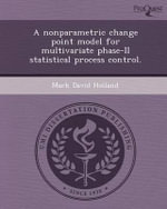 A Nonparametric Change Point Model for Multivariate Phase-II Statistical Process Control. - Mark David Holland