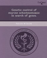 Genetic Control of Murine Schistosomiasis : In Search of Genes. - Patrick M Smith