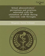 School Administrators' Perceptions and Practices Associated with the Utilization of Ewalk During Classroom Walk-Throughs. - Benjamin James Johnson