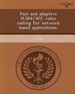Fast and Adaptive H.264/Avc Video Coding for Network Based Applications. : China - Li Liu