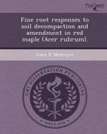 Fine Root Responses to Soil Decompaction and Amendment in Red Maple (Acer Rubrum). - John R McIntyre, Professor