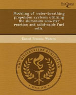 Modeling of Water-Breathing Propulsion Systems Utilizing the Aluminum-Seawater Reaction and Solid-Oxide Fuel Cells. - Daniel Francis Waters
